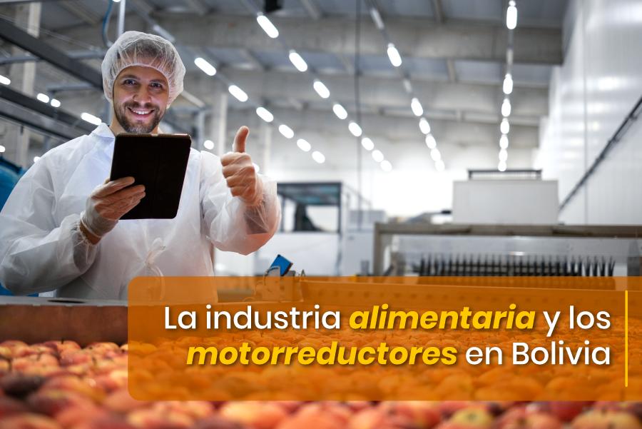 NOTICIA2_Bolivia_La-industria-alimentaria-y-los-motorreductores-en-Bolivia