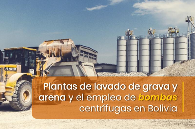 NOTICIA2_MES2_BOLIVIA_Plantas-de-lavado-de-grava-y-arena-y-el-empleo-de-bombas-centrifugas-en-Bolivia
